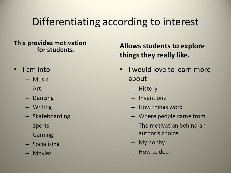 Differentiating according to interest This provides motivation for students.