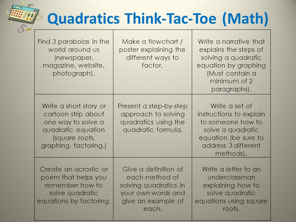 Quadratics Think-Tac-Toe (Math) Find 3 parabolas in the world around us (newspaper, magazine, website, photograph).