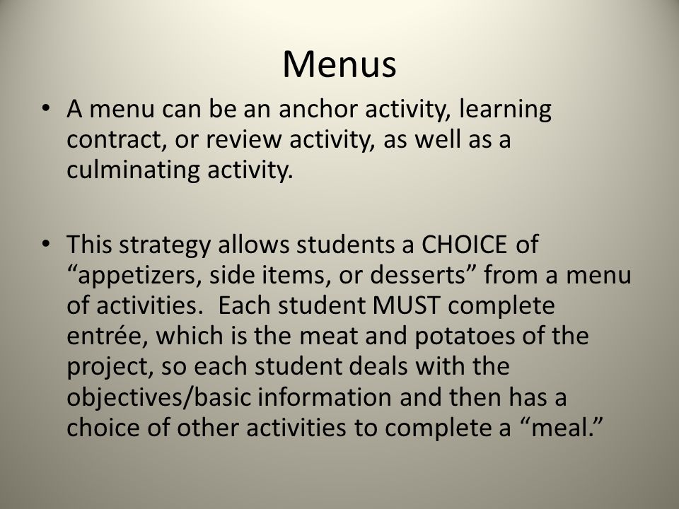 Menus A menu can be an anchor activity, learning contract, or review activity, as well as a culminating activity.