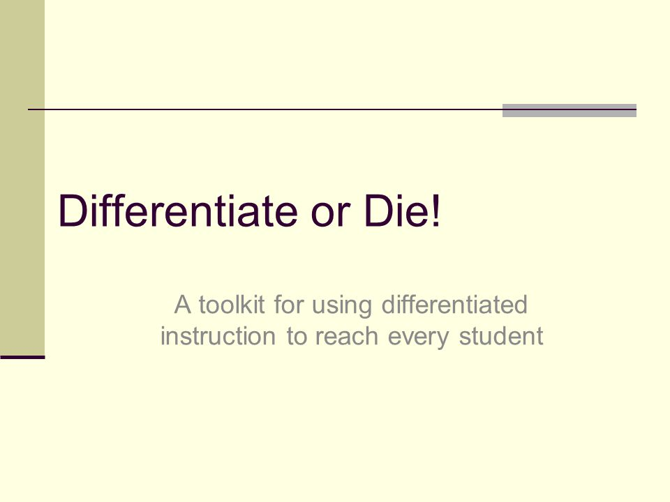 Differentiate or Die! A toolkit for using differentiated instruction to reach every student
