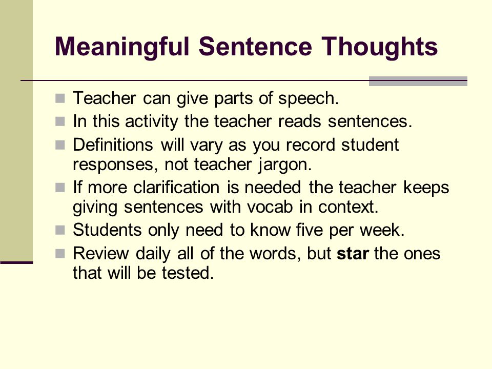 Meaningful Sentence Thoughts Teacher can give parts of speech. In this activity the teacher reads sentences. Definitions will vary as you record stude