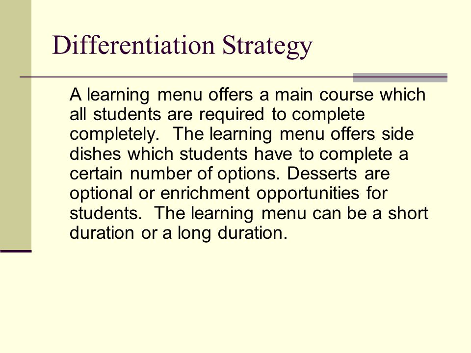 Differentiation Strategy A learning menu offers a main course which all students are required to complete completely. The learning menu offers side di