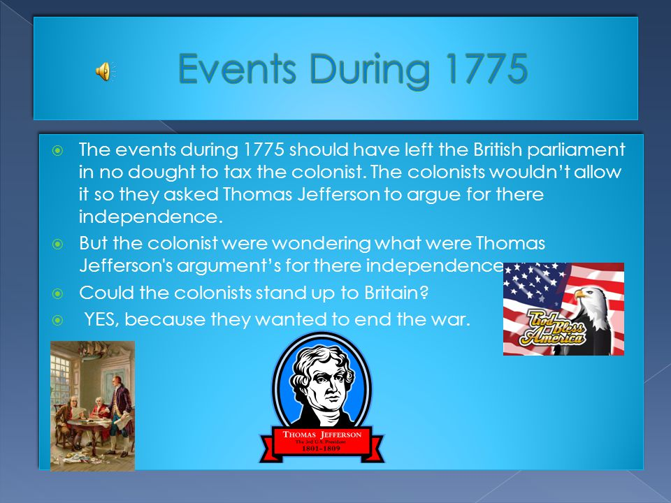  The events during 1775 should have left the British parliament in no dought to tax the colonist.