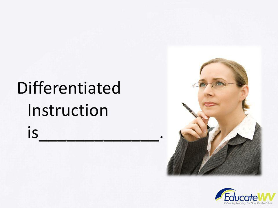 Differentiated Instruction is_____________.