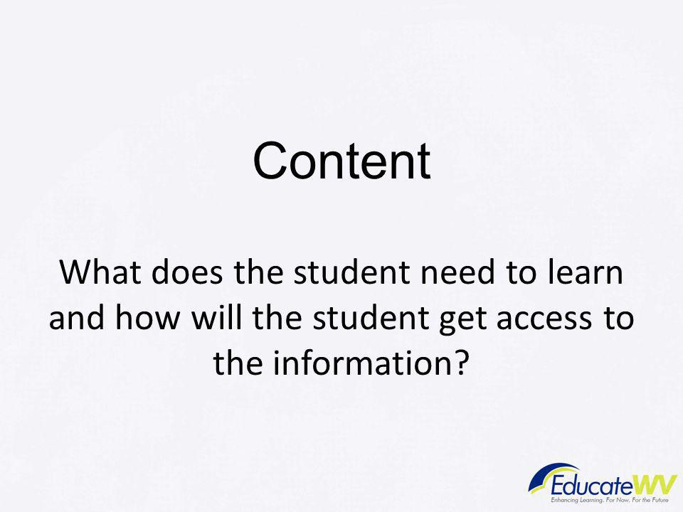 Content What does the student need to learn and how will the student get access to the information?