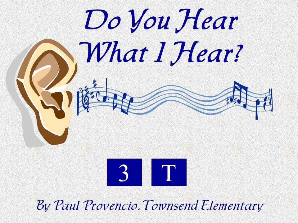 Do You Hear What I Hear? By Paul Provencio, Townsend Elementary T3