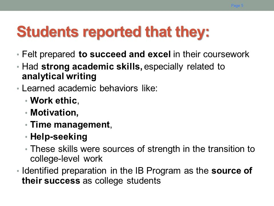 Students reported that they: Felt prepared to succeed and excel in their coursework Had strong academic skills, especially related to analytical writi