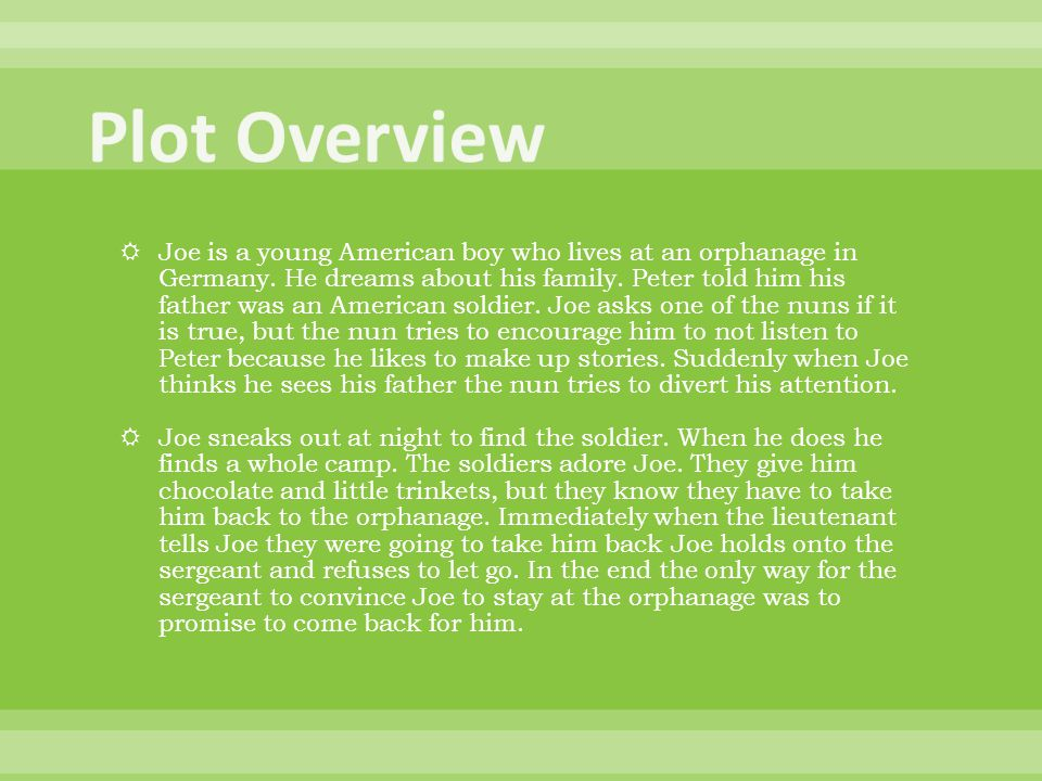  Joe is a young American boy who lives at an orphanage in Germany.