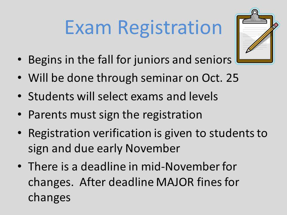 Exam Registration Begins in the fall for juniors and seniors Will be done through seminar on Oct.