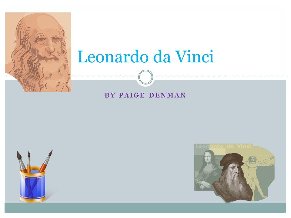 BY PAIGE DENMAN Leonardo da Vinci