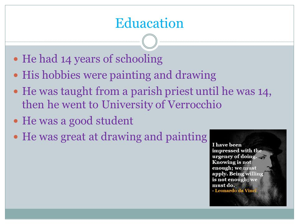 Eduacation He had 14 years of schooling His hobbies were painting and drawing He was taught from a parish priest until he was 14, then he went to Univ