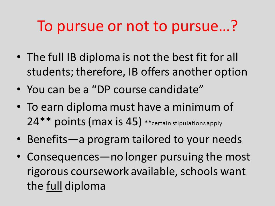 """To pursue or not to pursue…? The full IB diploma is not the best fit for all students; therefore, IB offers another option You can be a """"DP course can"""