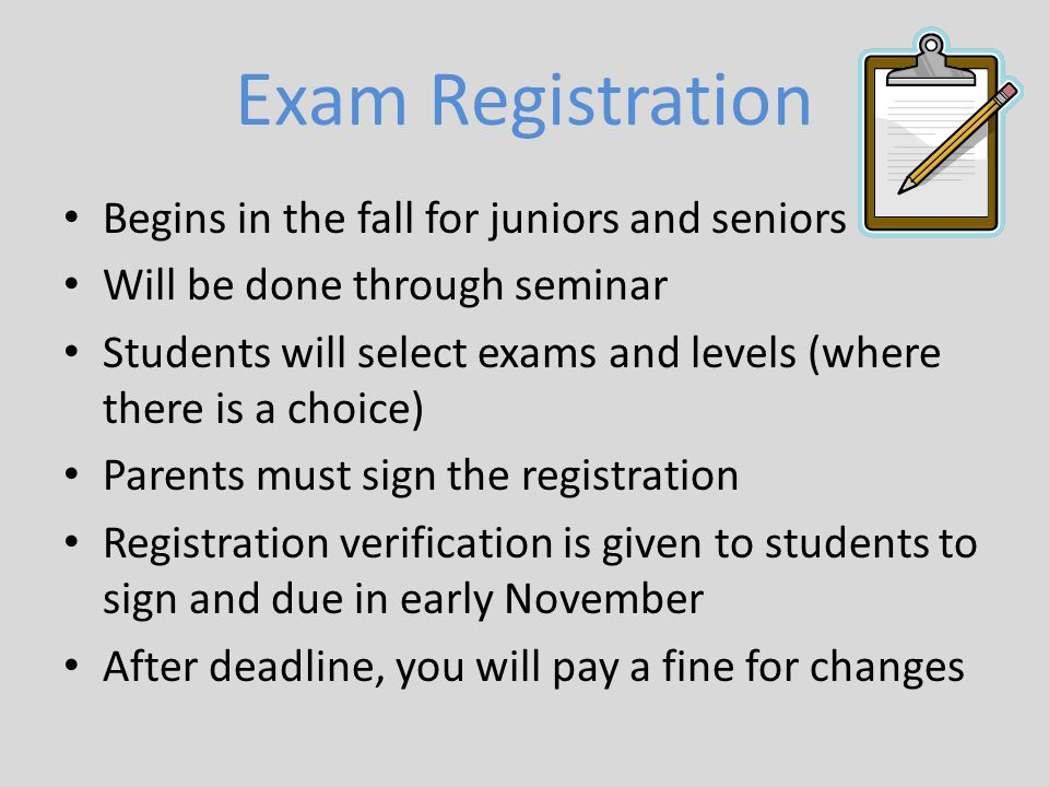 Exam Registration Begins in the fall for juniors and seniors Will be done through seminar Students will select exams and levels (where there is a choi