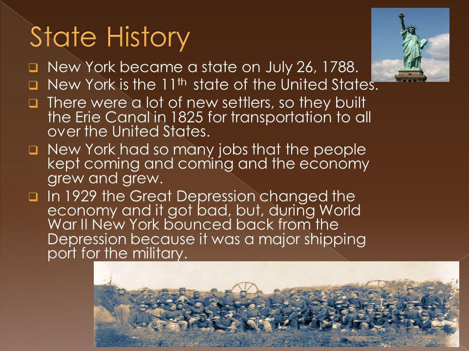  New York became a state on July 26, 1788.  New York is the 11 th state of the United States.