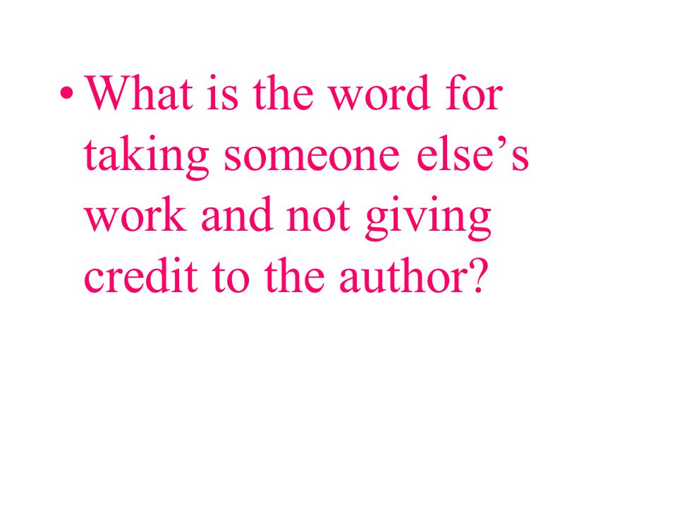 What is the word for taking someone else's work and not giving credit to the author