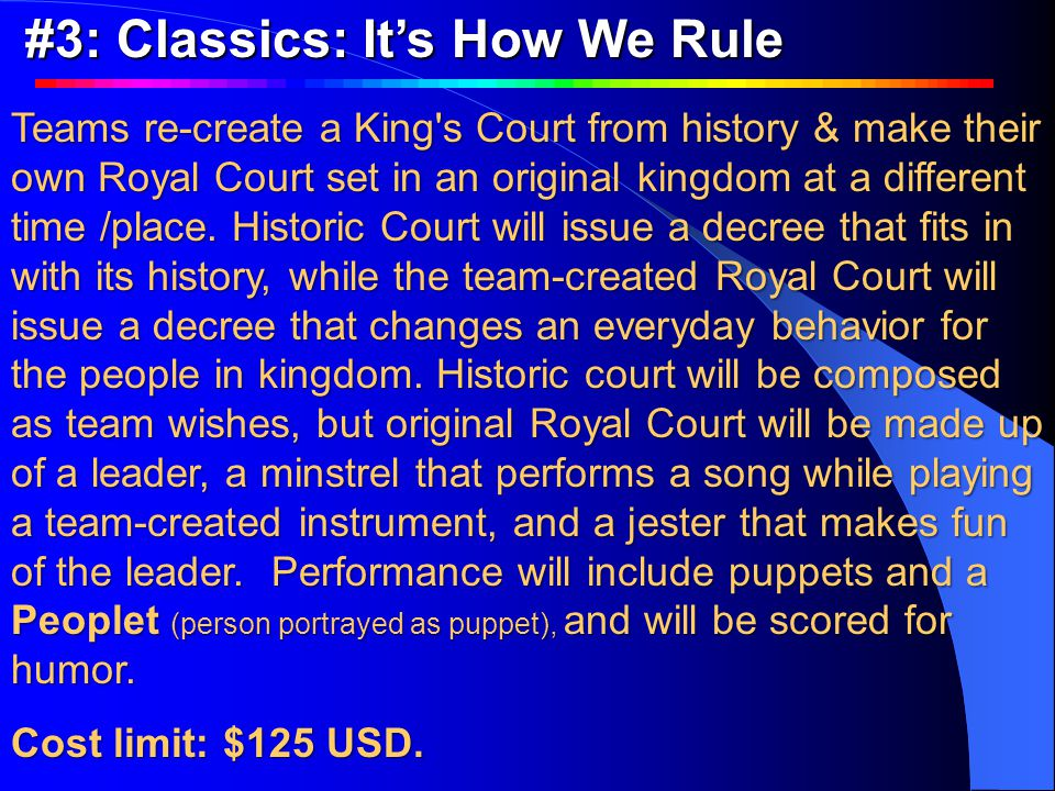 Teams re-create a King s Court from history & make their own Royal Court set in an original kingdom at a different time /place.