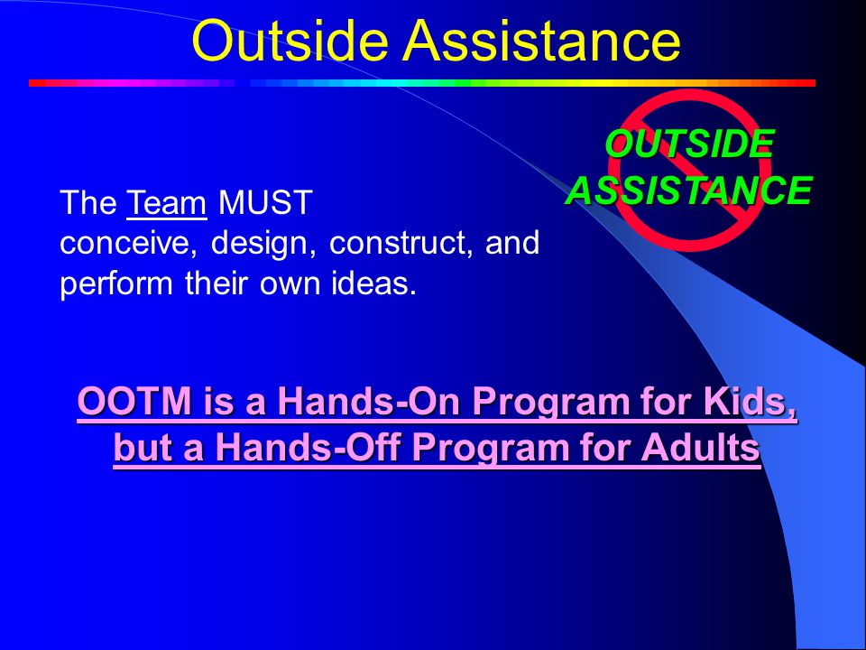 Outside Assistance The Team MUST conceive, design, construct, and perform their own ideas.