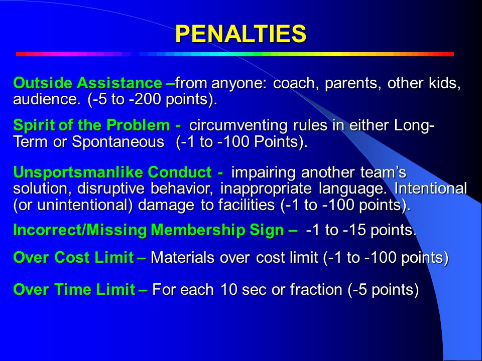PENALTIES Outside Assistance –from anyone: coach, parents, other kids, audience.
