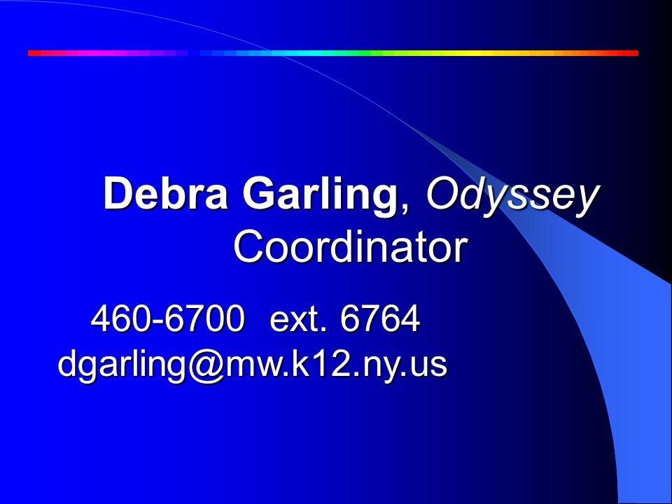 Debra Garling, Odyssey Coordinator 460-6700 ext. 6764 dgarling@mw.k12.ny.us What is Odyssey of the Mind (OOTM)?What is Odyssey of the Mind (OOTM)?