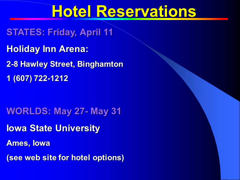 Hotel Reservations STATES: Friday, April 11 Holiday Inn Arena: 2-8 Hawley Street, Binghamton 1 (607) WORLDS: May 27- May 31 Iowa State University Ames, Iowa (see web site for hotel options) What is Odyssey of the Mind (OOTM) What is Odyssey of the Mind (OOTM)