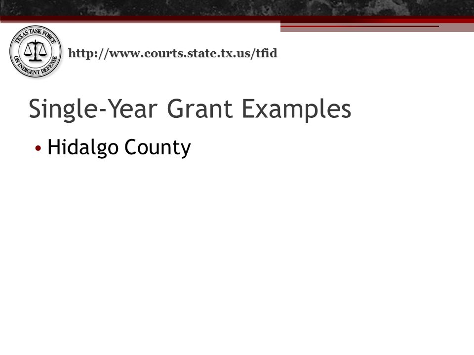 http://www.courts.state.tx.us/tfid Single-Year Grant Examples Hidalgo County