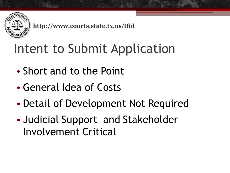 http://www.courts.state.tx.us/tfid Intent to Submit Application Short and to the Point General Idea of Costs Detail of Development Not Required Judicial Support and Stakeholder Involvement Critical