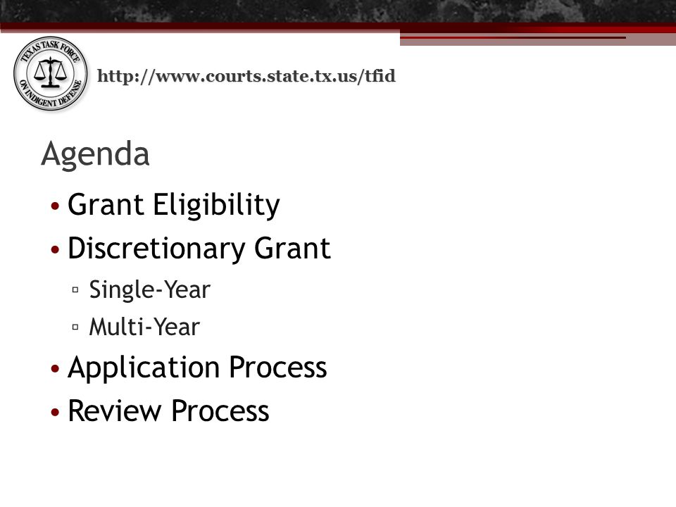 http://www.courts.state.tx.us/tfid Agenda Grant Eligibility Discretionary Grant ▫ Single-Year ▫ Multi-Year Application Process Review Process