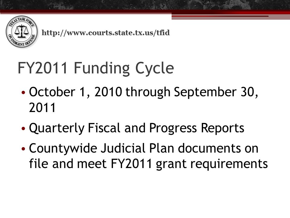 http://www.courts.state.tx.us/tfid FY2011 Funding Cycle October 1, 2010 through September 30, 2011 Quarterly Fiscal and Progress Reports Countywide Judicial Plan documents on file and meet FY2011 grant requirements