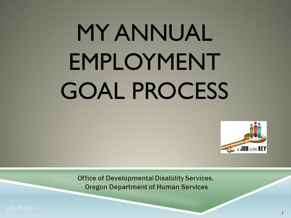 SECTION 1: EMPLOYMENT SERVICES: EMPLOYMENT PATH  Path services are provided to individuals who are expected to be able to join the general work force with the assistance of supported employment services;  To select a Employment Path Service, the individual must have a goal of achieving at least one of these: exploring, pursuing, obtaining or advancing in community employment  The individual may select one or both of the Path Services.