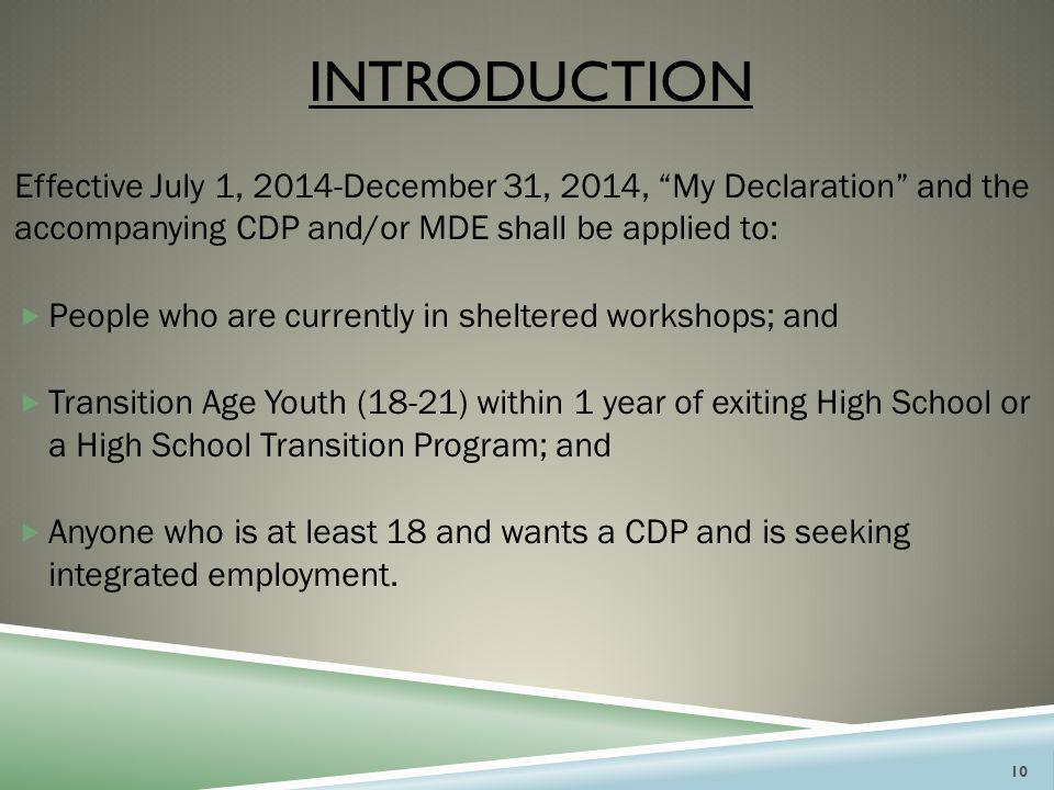 """INTRODUCTION Effective July 1, 2014-December 31, 2014, """"My Declaration"""" and the accompanying CDP and/or MDE shall be applied to:  People who are curr"""