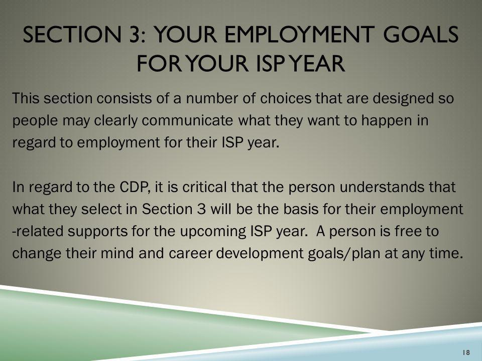SECTION 3: YOUR EMPLOYMENT GOALS FOR YOUR ISP YEAR This section consists of a number of choices that are designed so people may clearly communicate wh