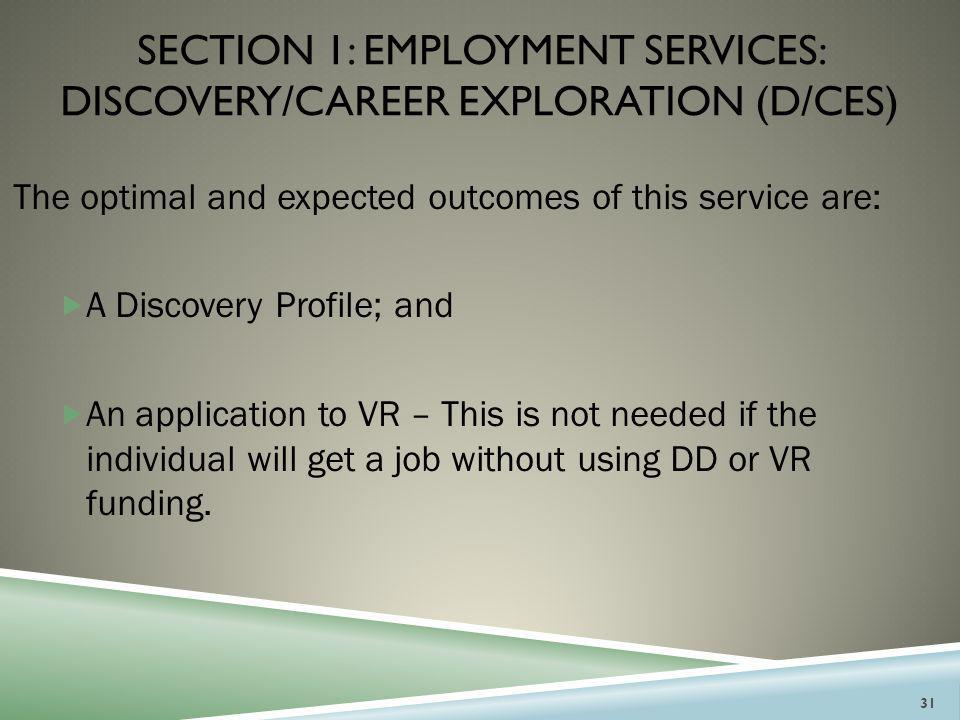 SECTION 1: EMPLOYMENT SERVICES: DISCOVERY/CAREER EXPLORATION (D/CES) The optimal and expected outcomes of this service are:  A Discovery Profile; and