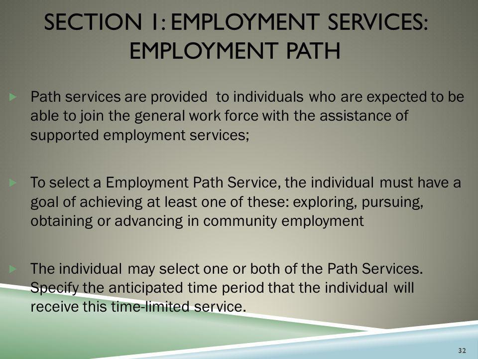 SECTION 1: EMPLOYMENT SERVICES: EMPLOYMENT PATH  Path services are provided to individuals who are expected to be able to join the general work force