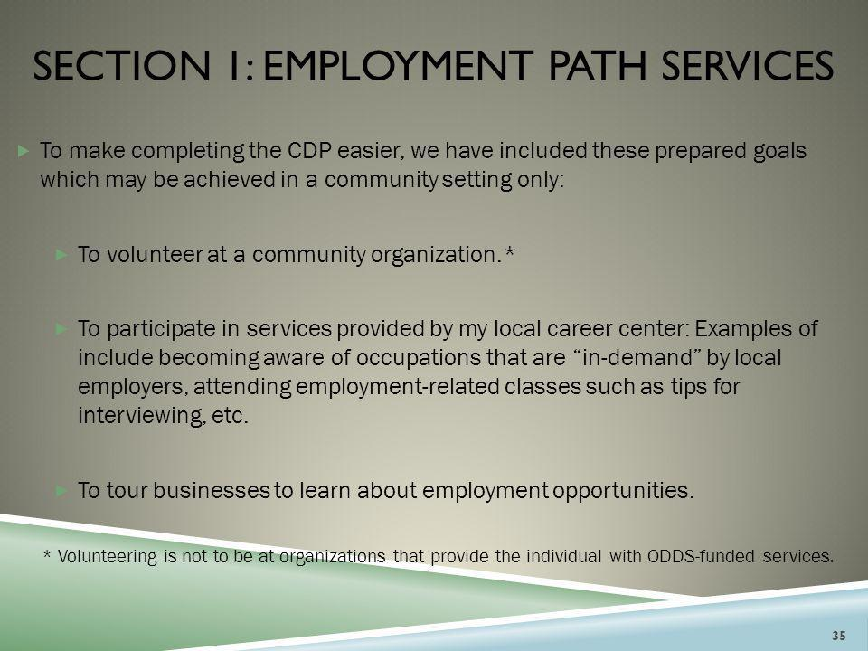 SECTION 1: EMPLOYMENT PATH SERVICES  To make completing the CDP easier, we have included these prepared goals which may be achieved in a community se
