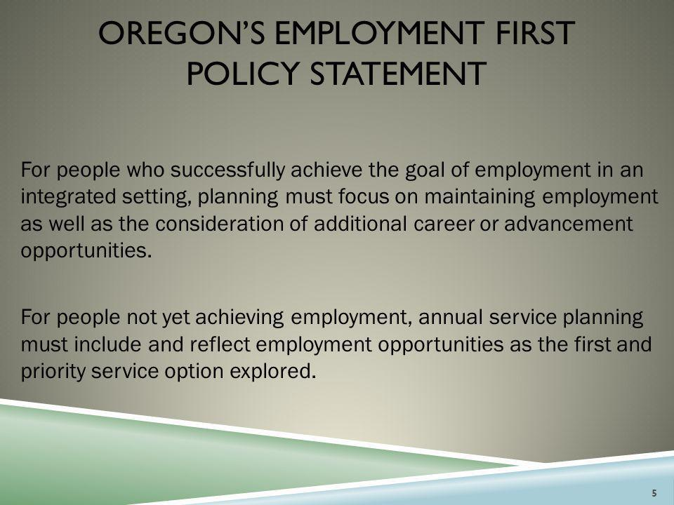 KEY TENETS OF OREGON'S EMPLOYMENT FIRST POLICY:  Everyone can work and there is a job for everyone.