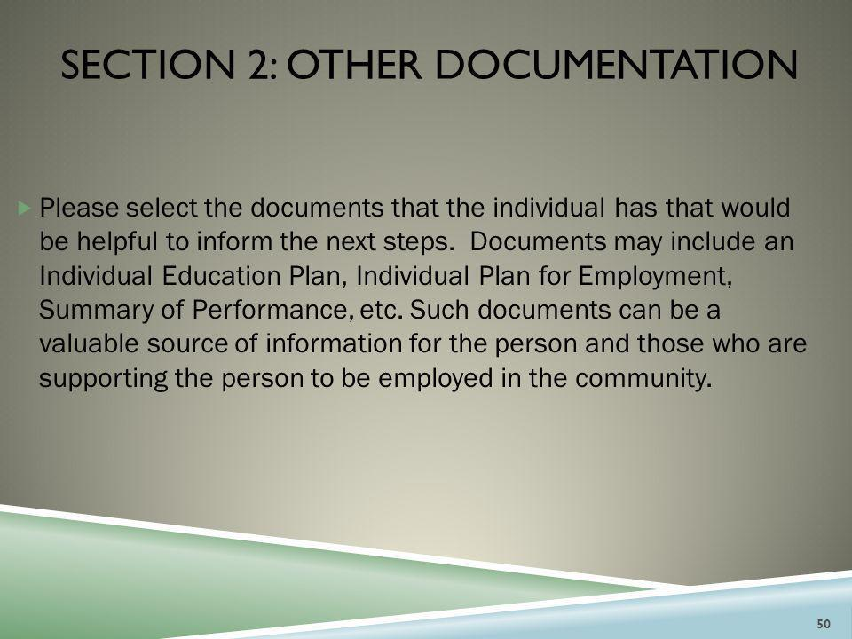 SECTION 2: OTHER DOCUMENTATION  Please select the documents that the individual has that would be helpful to inform the next steps. Documents may inc