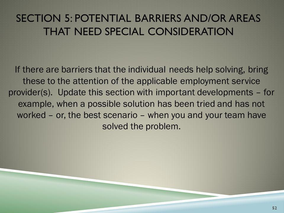 SECTION 5: POTENTIAL BARRIERS AND/OR AREAS THAT NEED SPECIAL CONSIDERATION If there are barriers that the individual needs help solving, bring these t