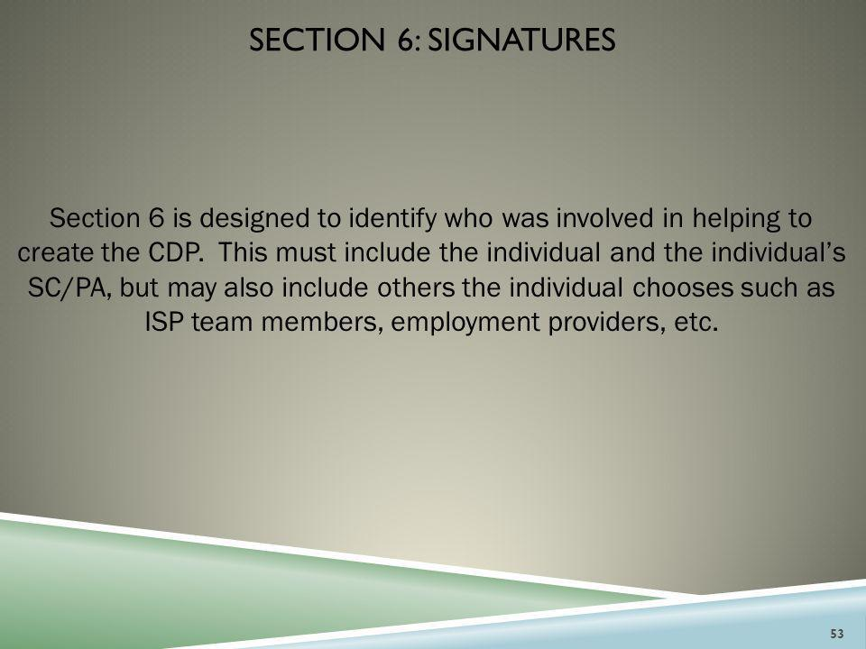 SECTION 6: SIGNATURES Section 6 is designed to identify who was involved in helping to create the CDP. This must include the individual and the indivi