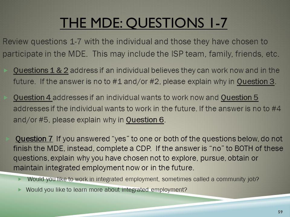 THE MDE: QUESTIONS 1-7 Review questions 1-7 with the individual and those they have chosen to participate in the MDE. This may include the ISP team, f