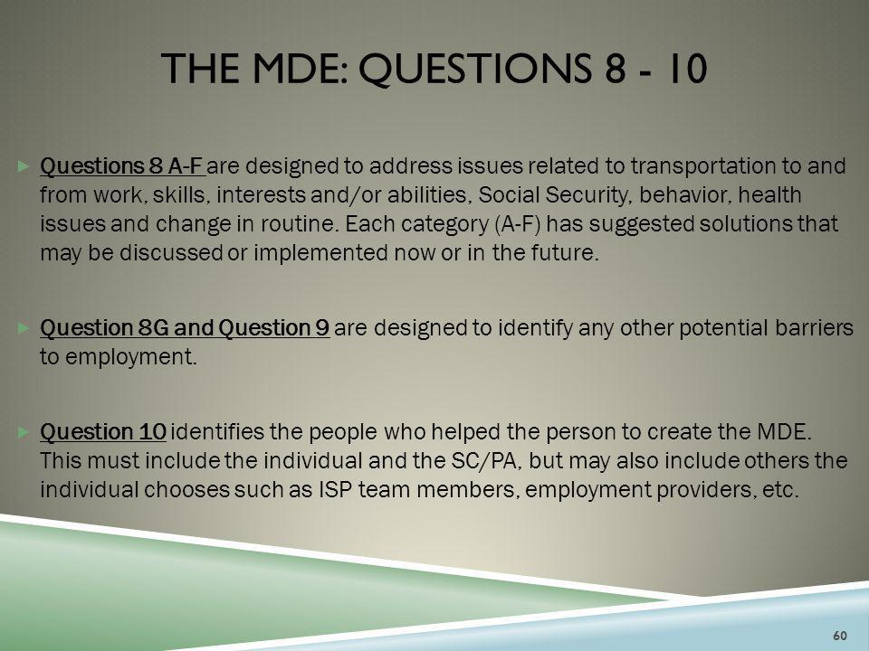 THE MDE: QUESTIONS 8 - 10  Questions 8 A-F are designed to address issues related to transportation to and from work, skills, interests and/or abilit