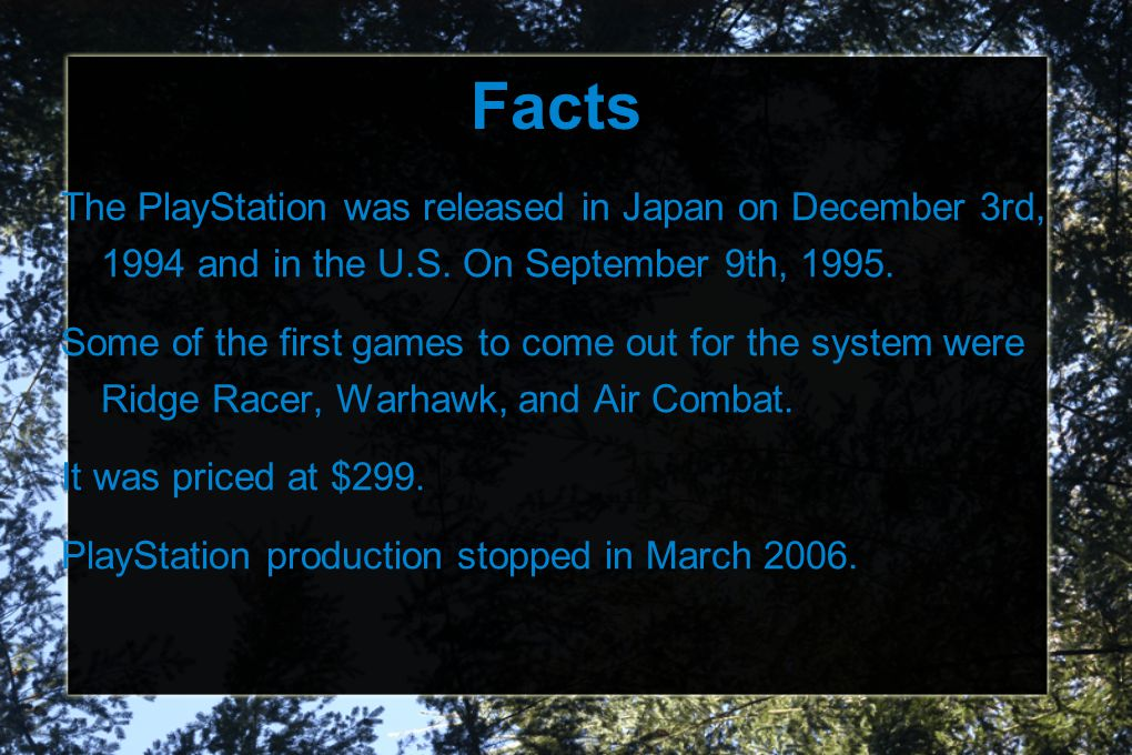 Facts The PlayStation was released in Japan on December 3rd, 1994 and in the U.S.