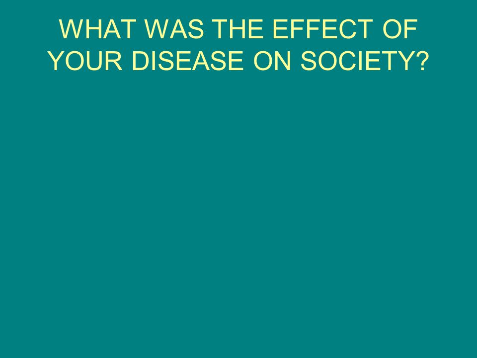 WHAT WAS THE EFFECT OF YOUR DISEASE ON SOCIETY