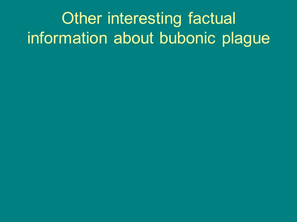 Other interesting factual information about bubonic plague
