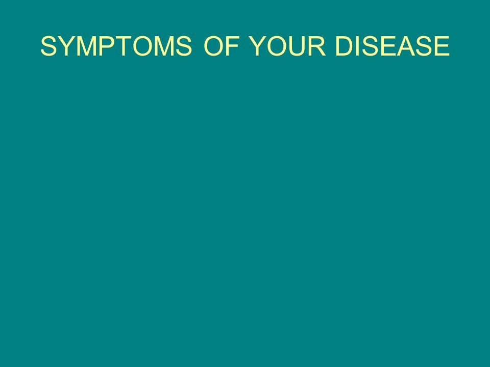 SYMPTOMS OF YOUR DISEASE