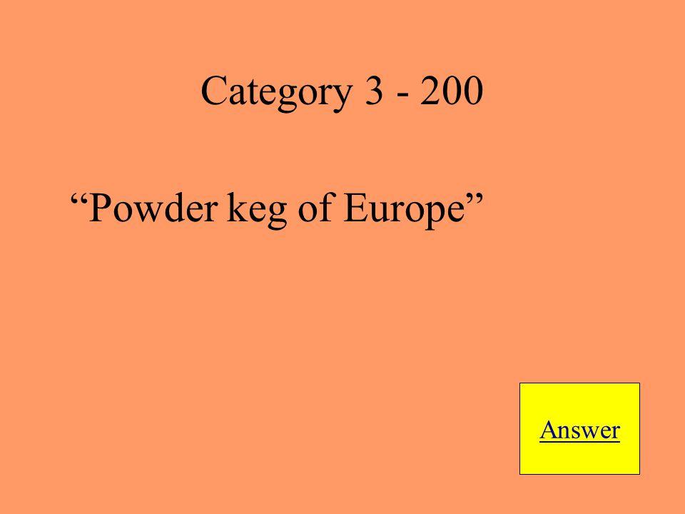 Powder keg of Europe Answer Category 3 - 200