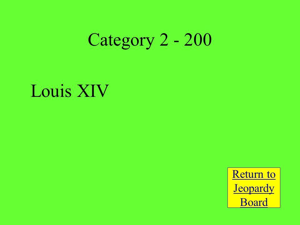 Louis XIV Return to Jeopardy Board Category 2 - 200