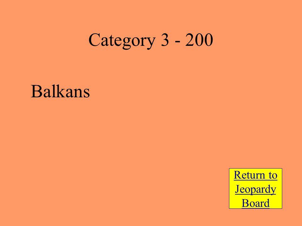 Balkans Return to Jeopardy Board Category 3 - 200