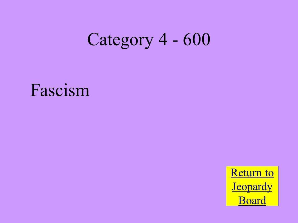 Fascism Return to Jeopardy Board Category 4 - 600