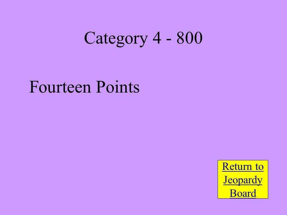 Fourteen Points Return to Jeopardy Board Category 4 - 800