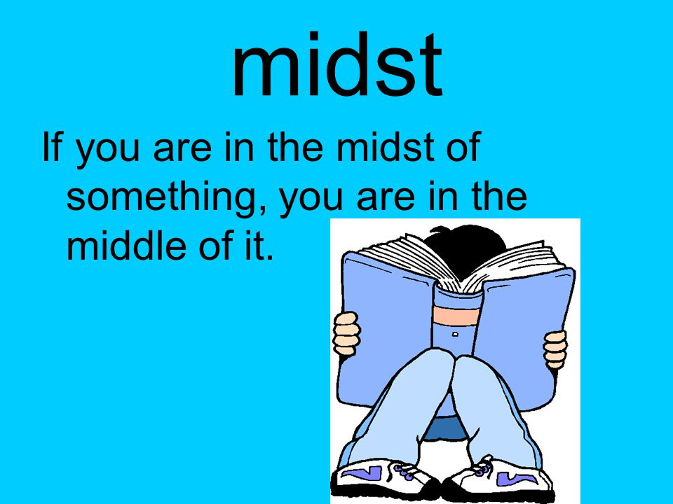 midst If you are in the midst of something, you are in the middle of it.
